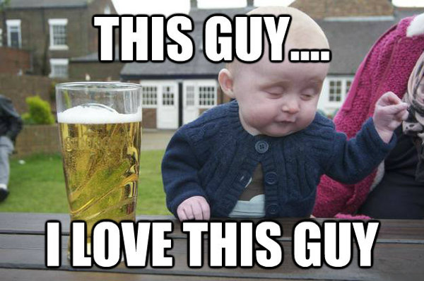 this-guy-i-love-this-guy-drunk-baby-meme